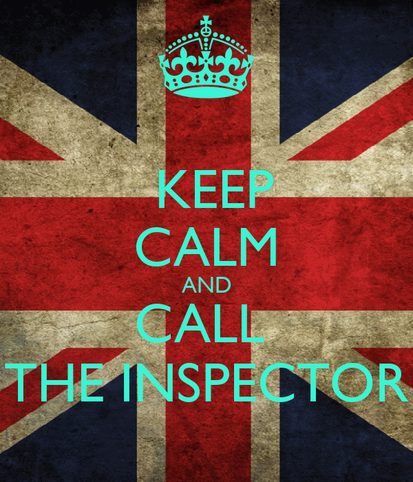 KEEP CALM AND CALL  THE INSPECTOR