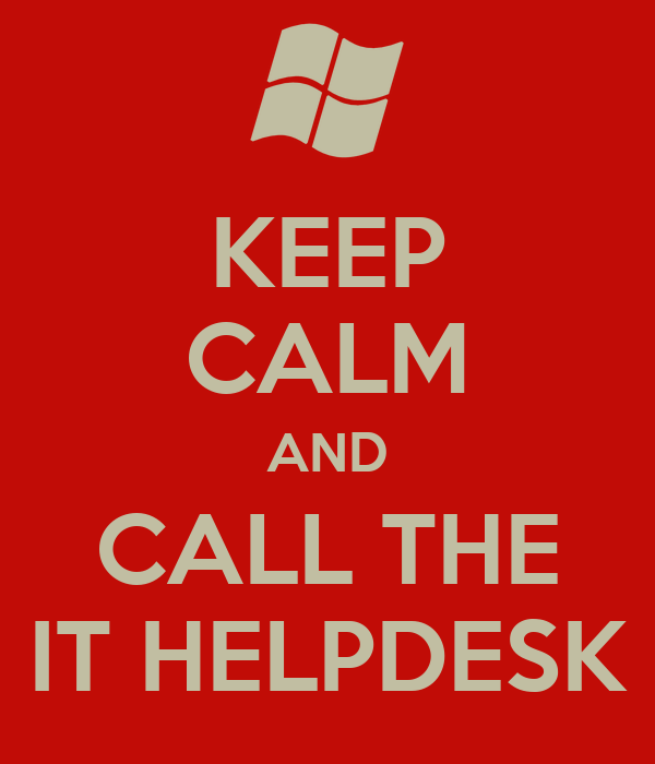 KEEP CALM AND CALL THE IT HELPDESK
