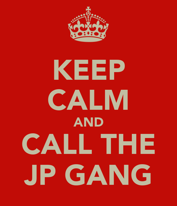 KEEP CALM AND CALL THE JP GANG