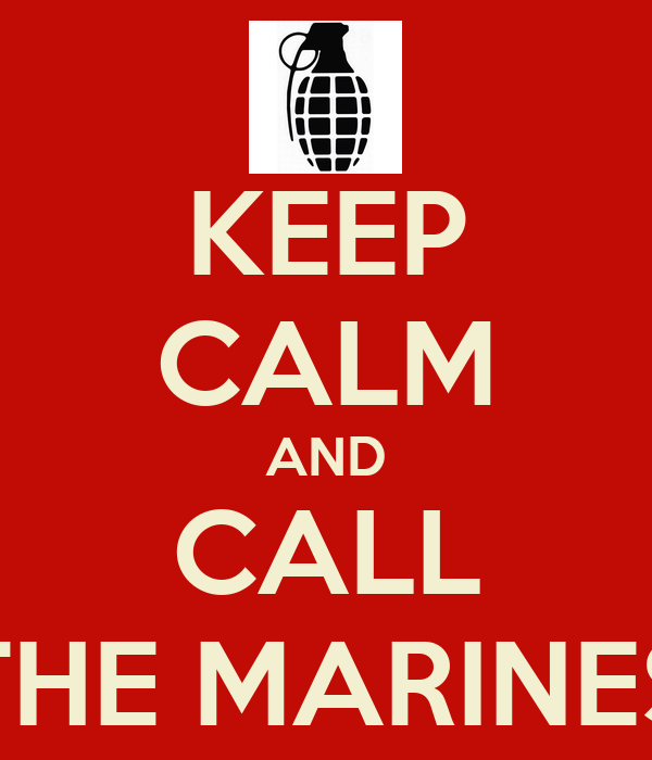 KEEP CALM AND CALL THE MARINES