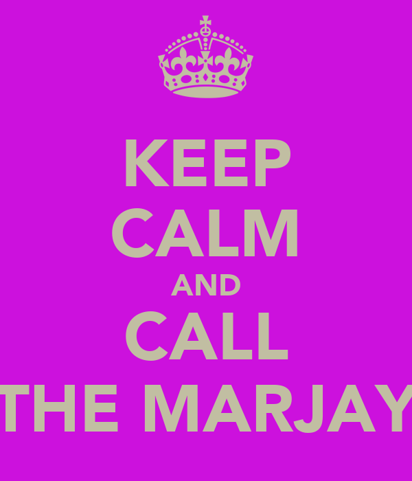KEEP CALM AND CALL THE MARJAY