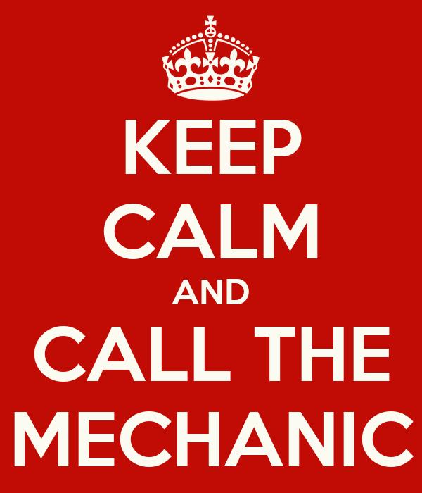 KEEP CALM AND CALL THE MECHANIC