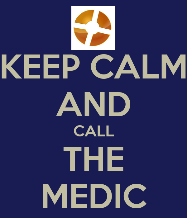 KEEP CALM AND CALL THE MEDIC
