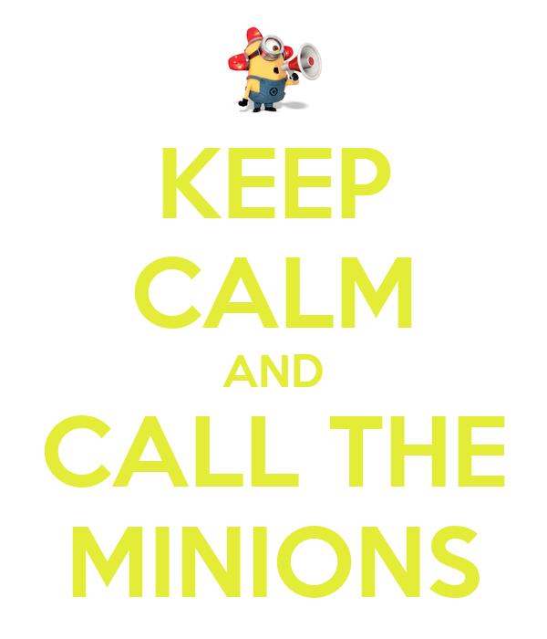 KEEP CALM AND CALL THE MINIONS