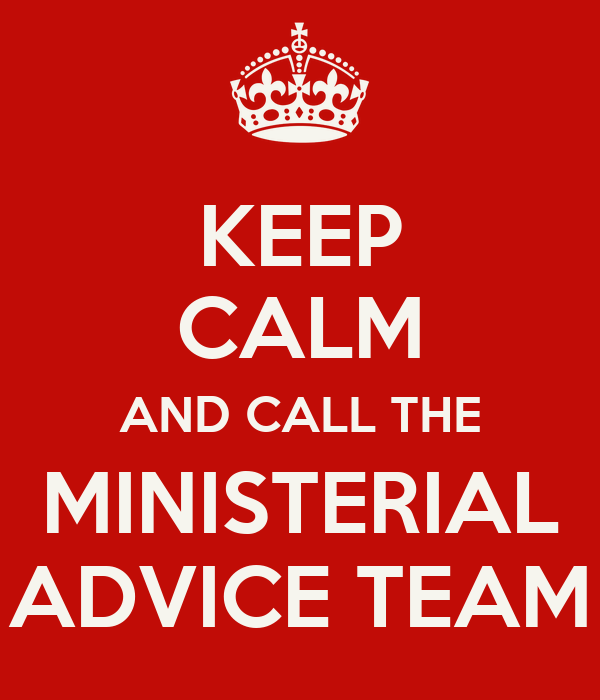 KEEP CALM AND CALL THE MINISTERIAL ADVICE TEAM