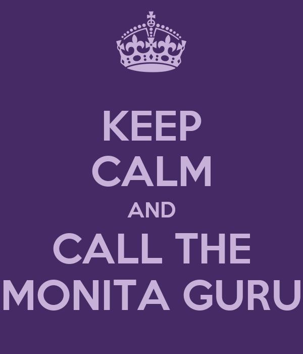 KEEP CALM AND CALL THE MONITA GURU