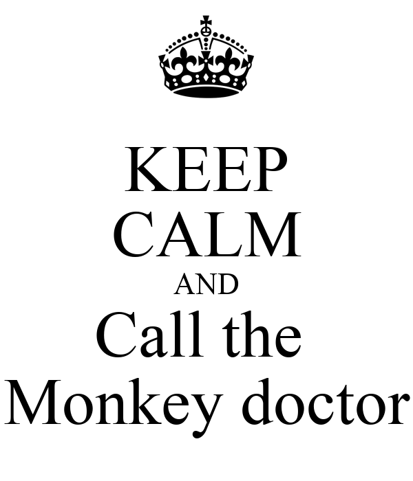 KEEP CALM AND Call the  Monkey doctor