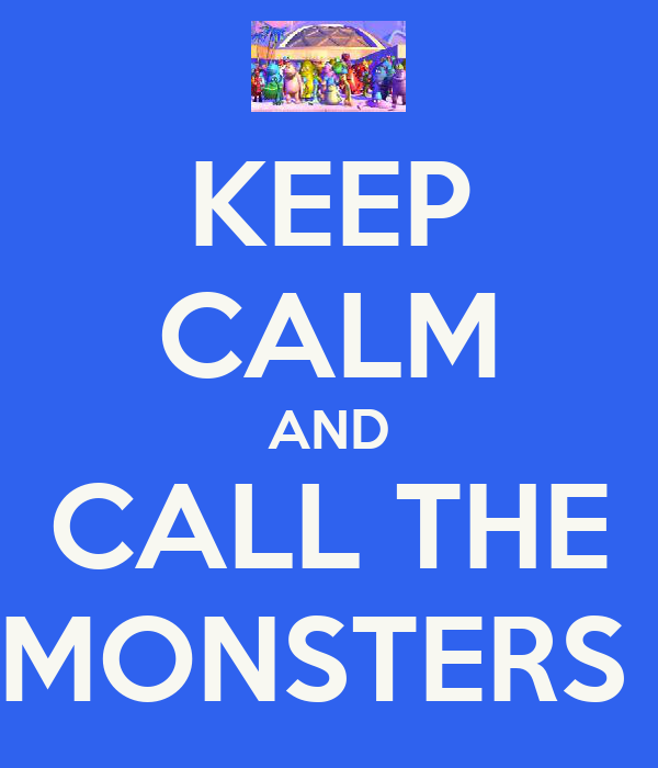 KEEP CALM AND CALL THE MONSTERS