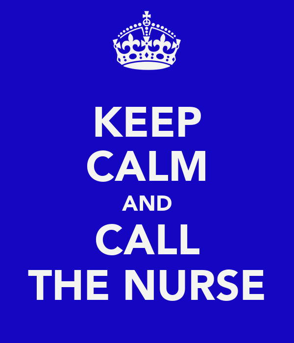 KEEP CALM AND CALL THE NURSE