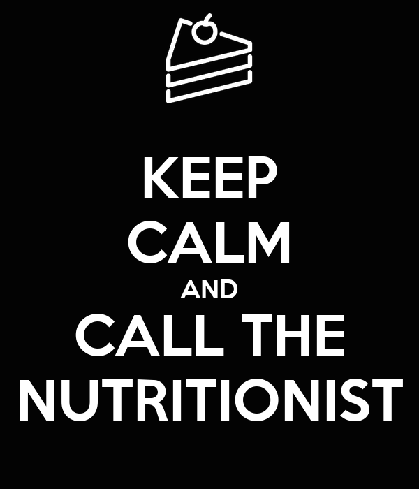 KEEP CALM AND CALL THE NUTRITIONIST