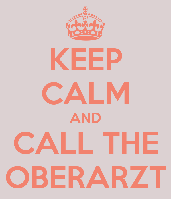 KEEP CALM AND CALL THE OBERARZT