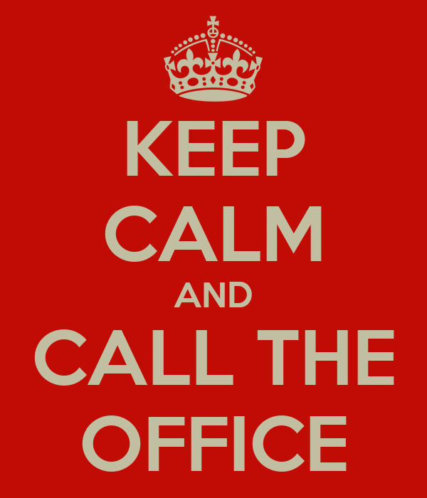 KEEP CALM AND CALL THE OFFICE
