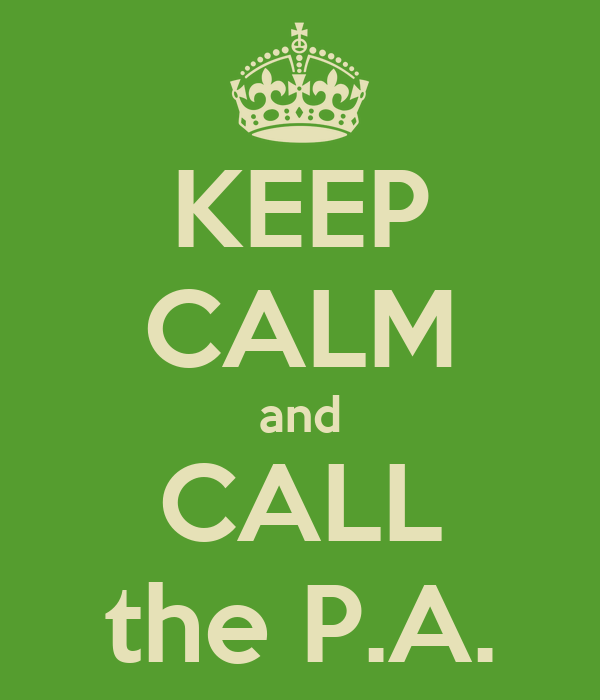 KEEP CALM and CALL the P.A.