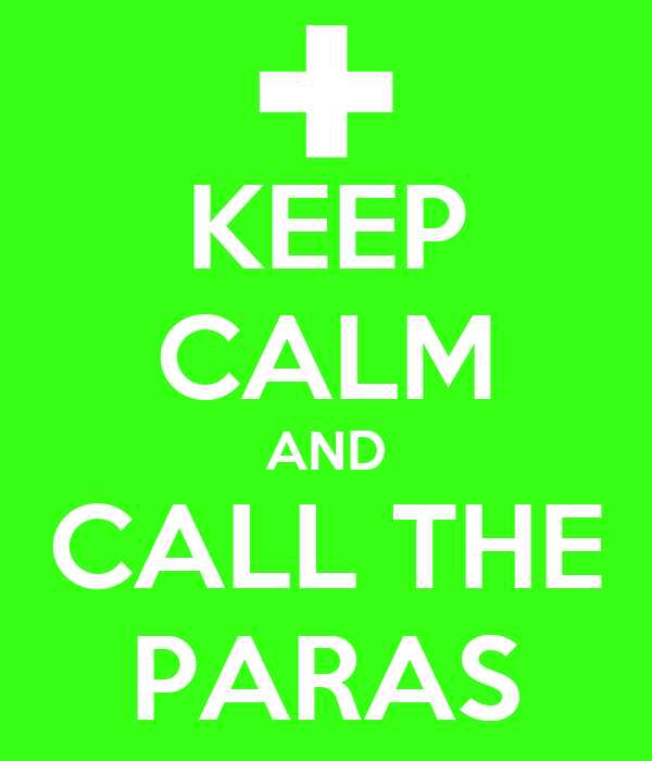 KEEP CALM AND CALL THE PARAS