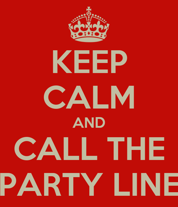 KEEP CALM AND CALL THE PARTY LINE