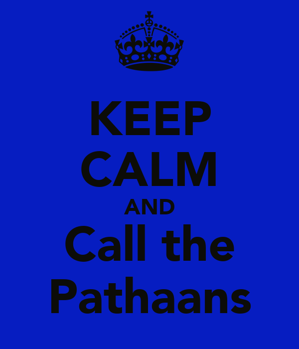 KEEP CALM AND Call the Pathaans