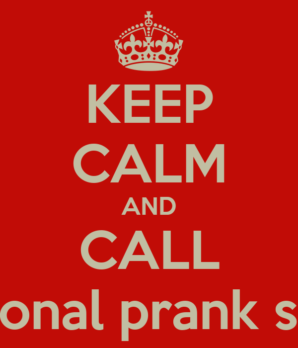 KEEP CALM AND CALL The PErsonal prank specialist