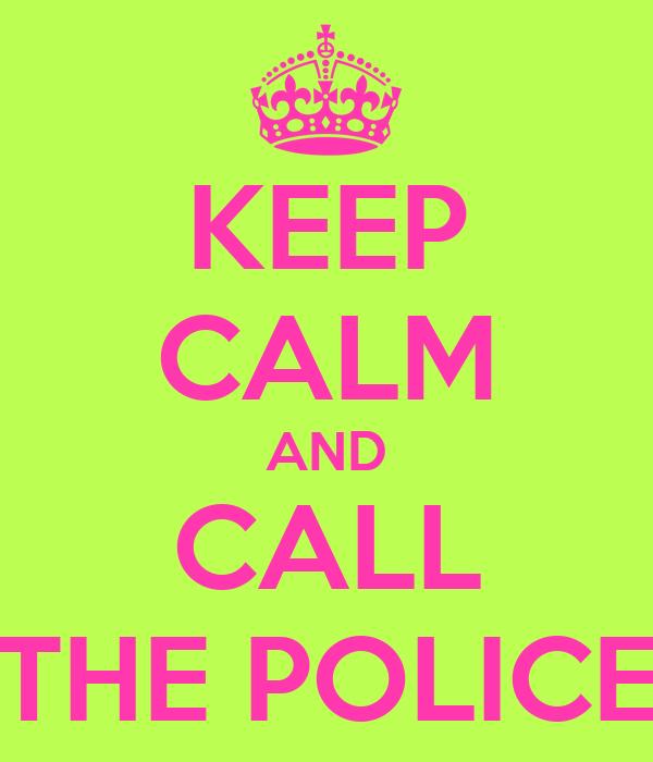 KEEP CALM AND CALL THE POLICE