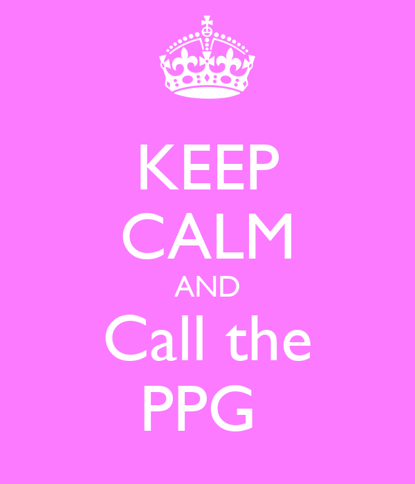 KEEP CALM AND Call the PPG