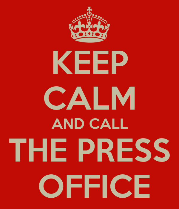 KEEP CALM AND CALL THE PRESS  OFFICE