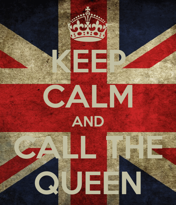 KEEP CALM AND CALL THE QUEEN