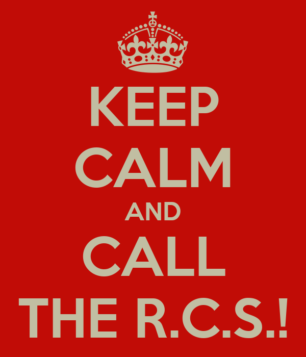 KEEP CALM AND CALL THE R.C.S.!