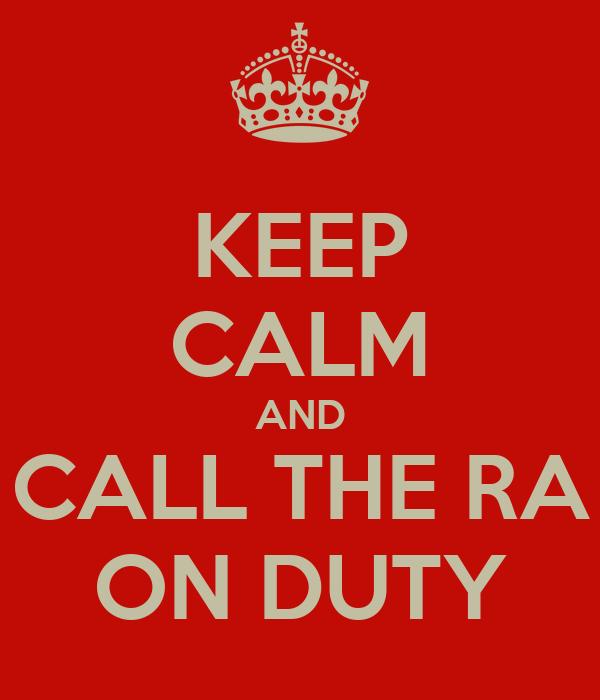 KEEP CALM AND CALL THE RA ON DUTY