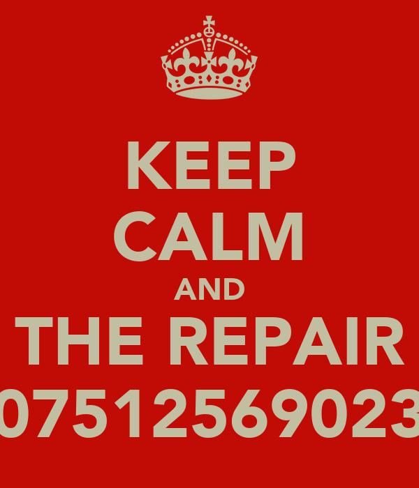 KEEP CALM AND CALL THE REPAIR MAN 07512569023