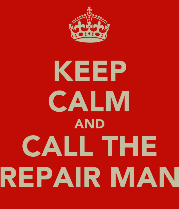 KEEP CALM AND CALL THE REPAIR MAN