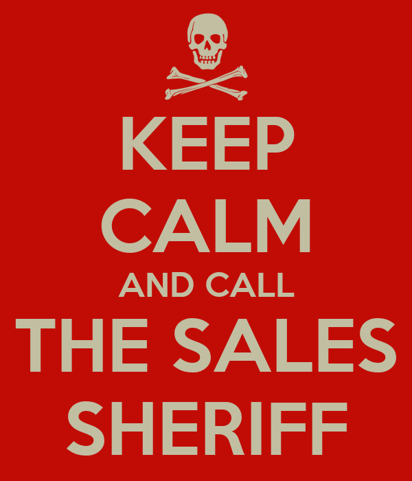 KEEP CALM AND CALL THE SALES SHERIFF