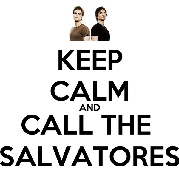 KEEP CALM AND CALL THE  SALVATORES