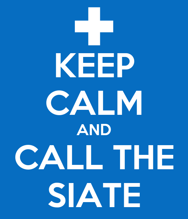 KEEP CALM AND CALL THE SIATE