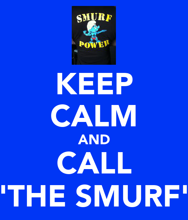 KEEP CALM AND CALL 'THE SMURF'