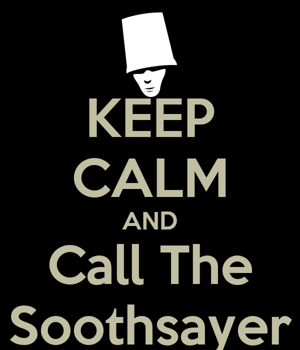 KEEP CALM AND Call The Soothsayer
