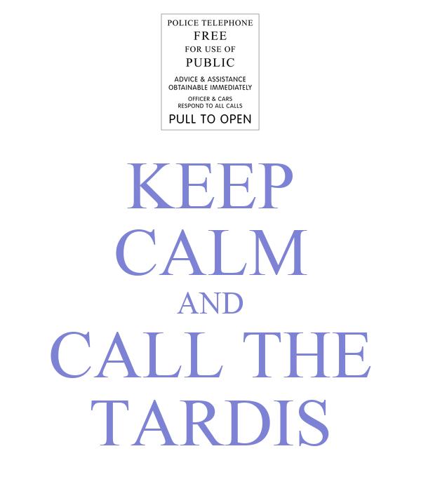 KEEP CALM AND CALL THE TARDIS