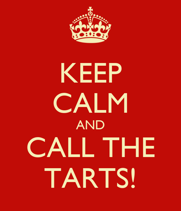 KEEP CALM AND CALL THE TARTS!