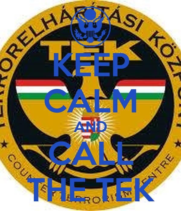 KEEP CALM AND CALL THE TEK