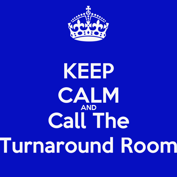KEEP CALM AND Call The Turnaround Room