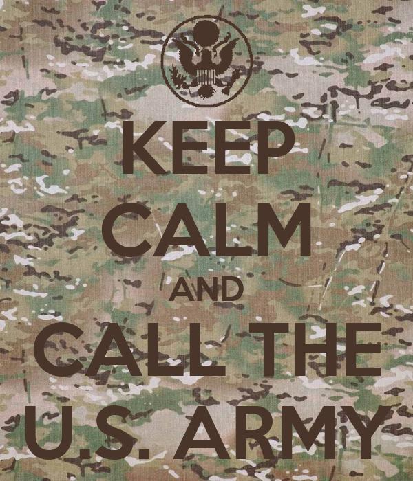 KEEP CALM AND CALL THE U.S. ARMY