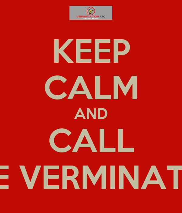 KEEP CALM AND CALL THE VERMINATOR