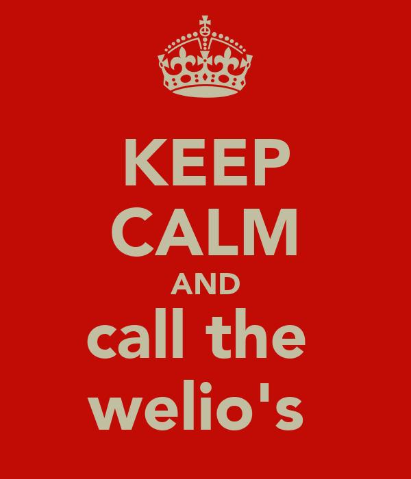 KEEP CALM AND call the  welio's