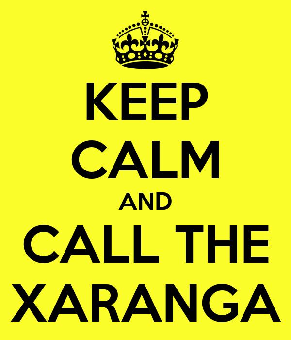 KEEP CALM AND CALL THE XARANGA
