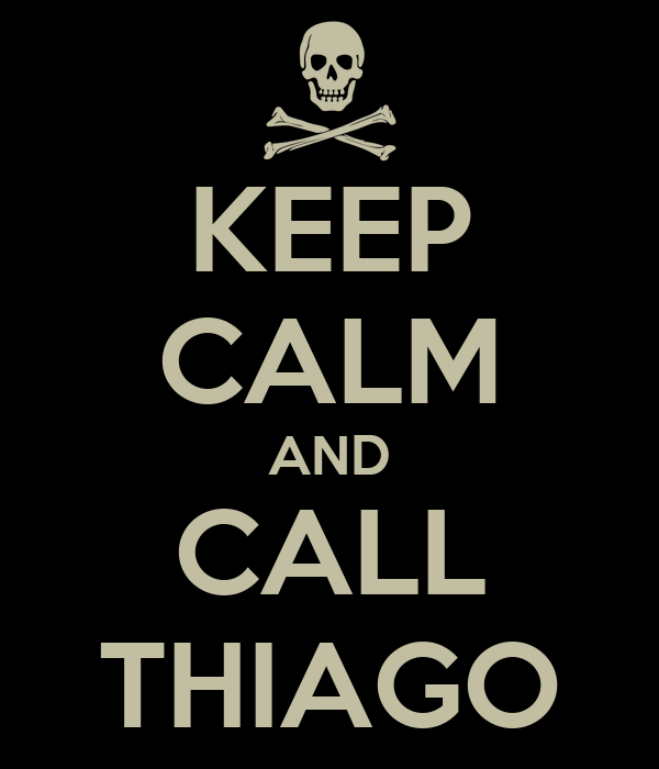 KEEP CALM AND CALL THIAGO