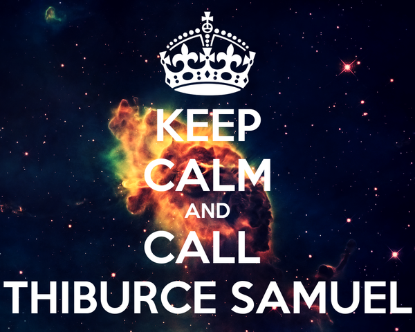 KEEP CALM AND CALL  THIBURCE SAMUEL