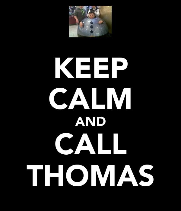 KEEP CALM AND CALL THOMAS