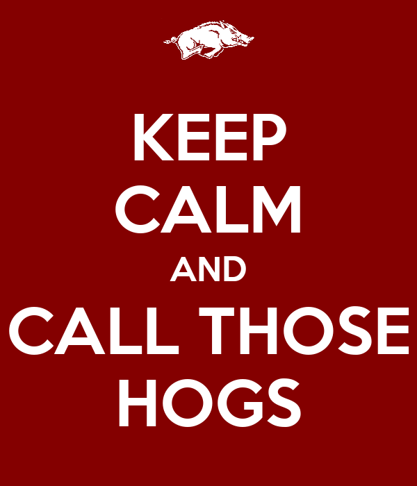 KEEP CALM AND CALL THOSE HOGS