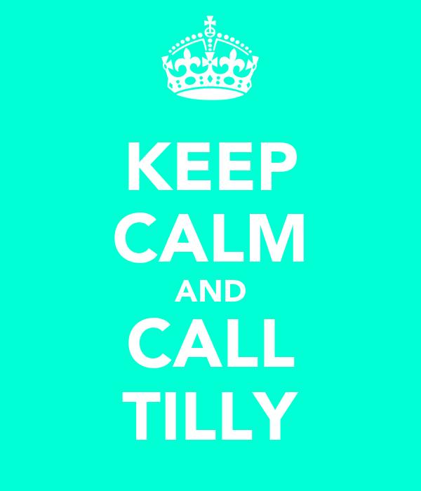 KEEP CALM AND CALL TILLY