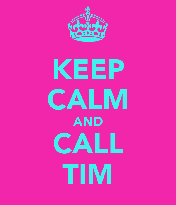 KEEP CALM AND CALL TIM