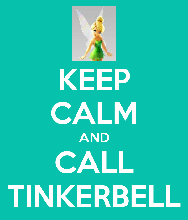 KEEP CALM AND CALL TINKERBELL