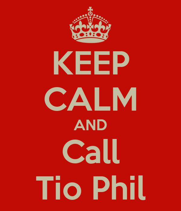 KEEP CALM AND Call Tio Phil